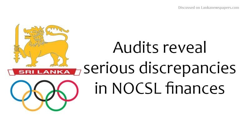 Sri Lanka News for Audits reveal serious discrepancies in NOCSL finances