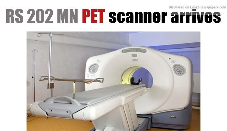 Sri Lanka News for RS 202 MN PET scanner arrives