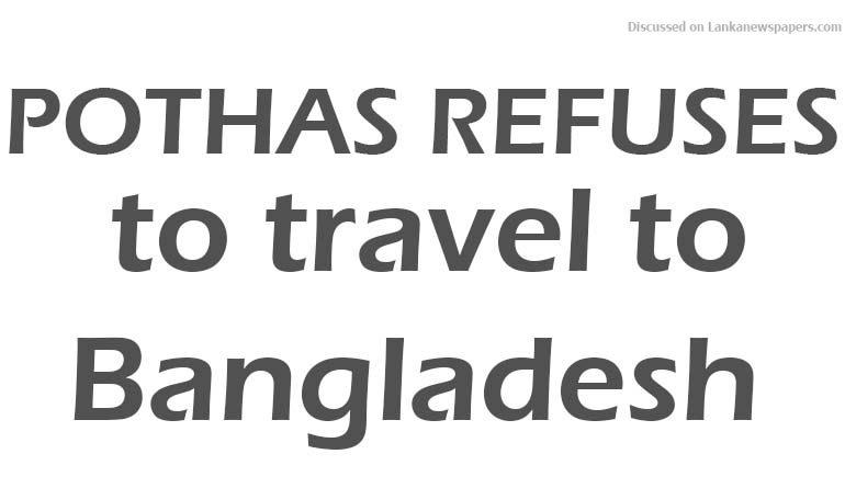 Sri Lanka News for Pothas refuses to travel to Bangladesh