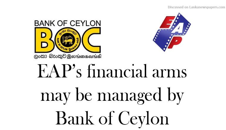 Sri Lanka News for EAP's financial arms may be managed by Bank of Ceylon