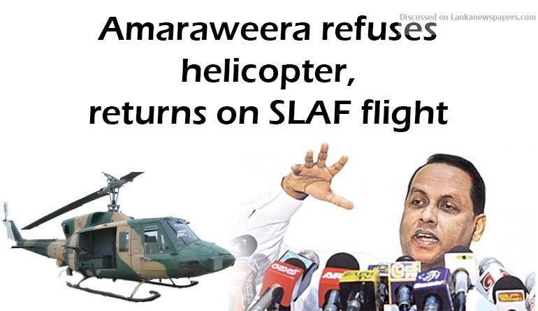 Sri Lanka News for Amaraweera refuses helicopter, returns on SLAF flight