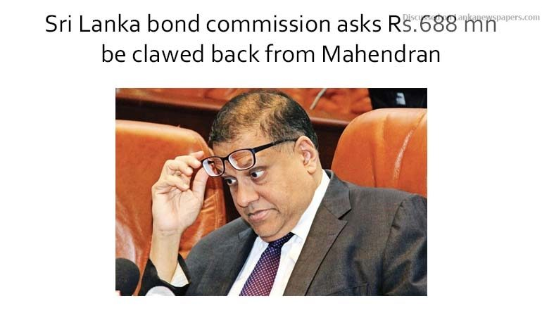 Sri Lanka News for Sri Lanka bond commission asks Rs.688 mn be clawed back from Mahendran