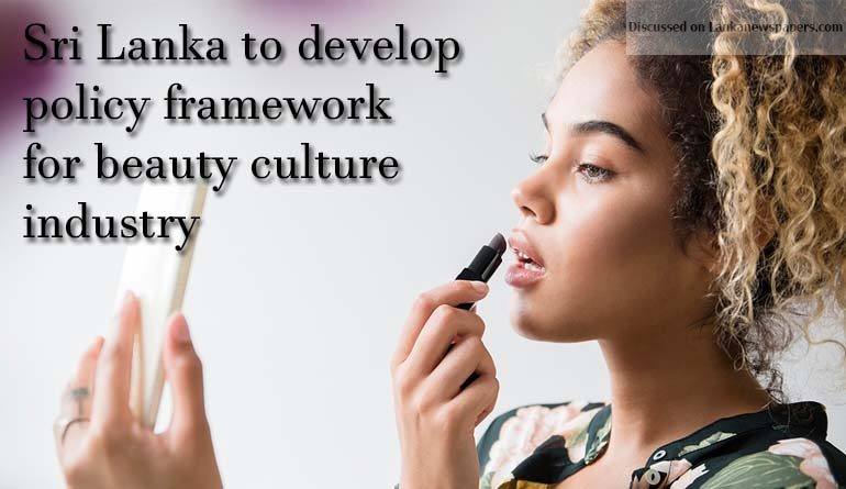 Sri Lanka News for Sri Lanka to develop policy framework for beauty culture industry