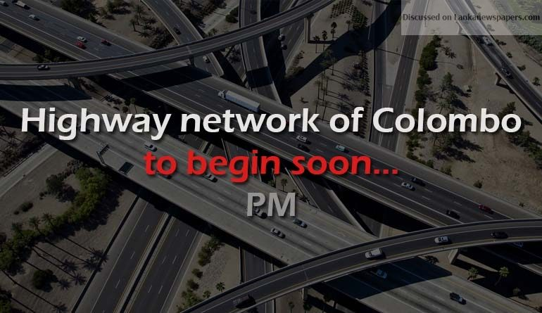 Sri Lanka News for Highway network of Colombo to begin soon: PM