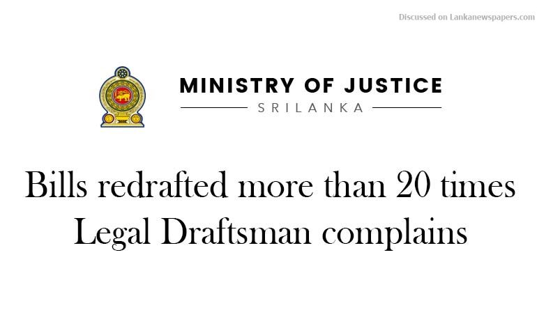 Sri Lanka News for Bills redrafted more than 20 times, Legal Draftsman complains