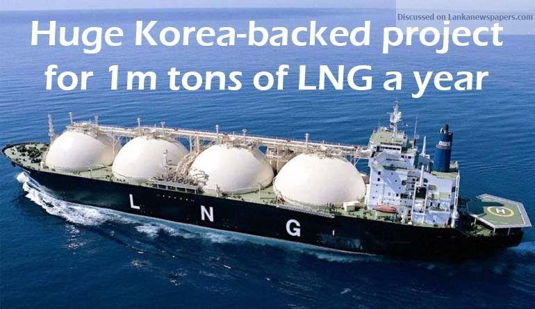 Sri Lanka News for Huge Korea-backed project for 1m tons of LNG a year