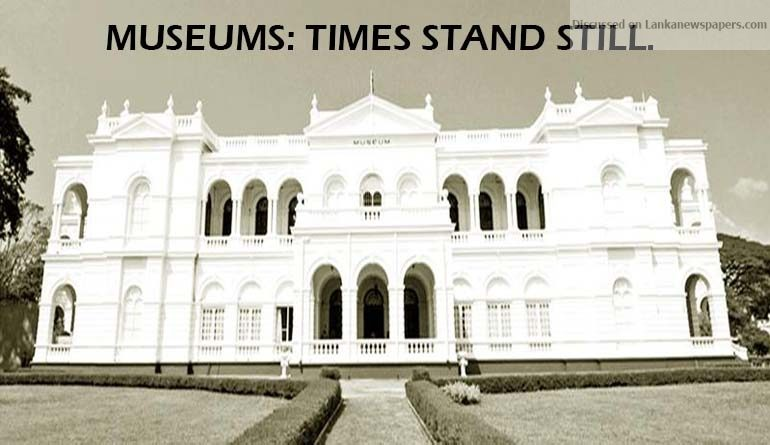 Sri Lanka News for MUSEUMS: TIMES STAND STILL.