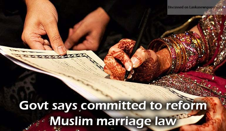 Sri Lanka News for Govt says committed to reform Muslim marriage law