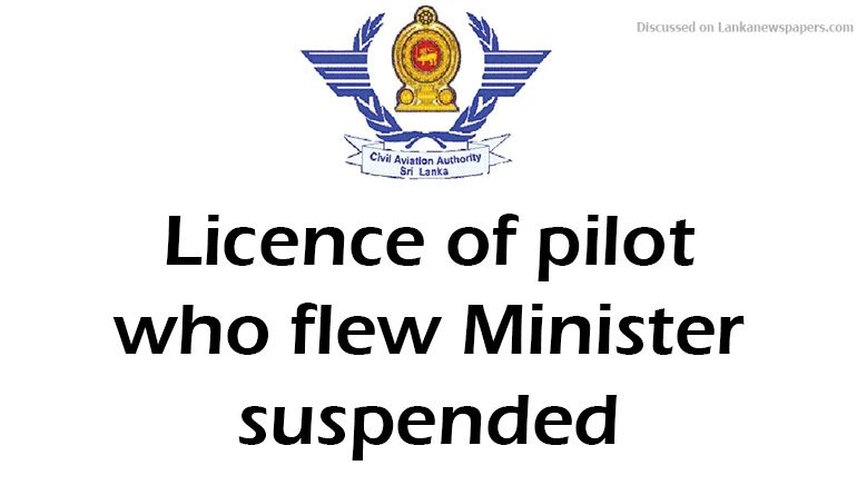 Sri Lanka News for Licence of pilot who flew Minister suspended