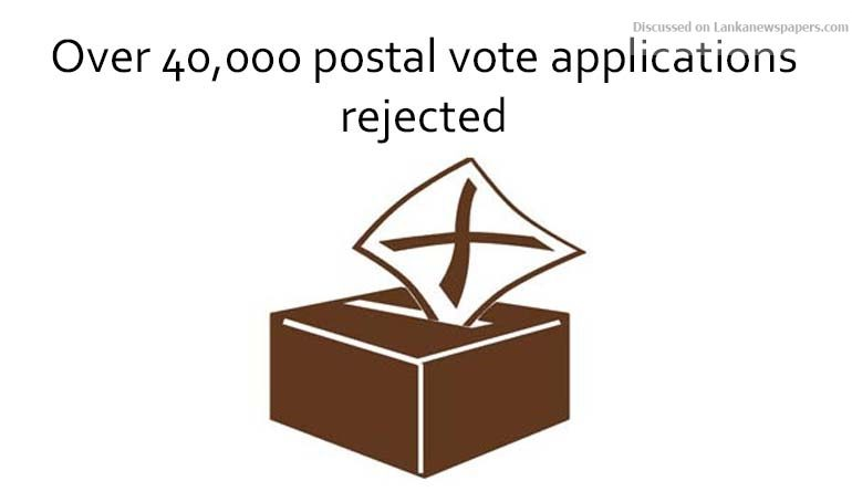 Sri Lanka News for Over 40,000 postal vote applications rejected
