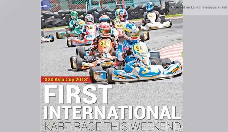 Sri Lanka News for 'X30 Asia Cup 2018' First international Kart race this weekend
