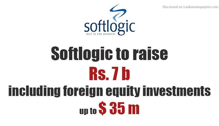 Sri Lanka News for Softlogic to raise Rs. 7 b including foreign equity investments up to $ 35 m
