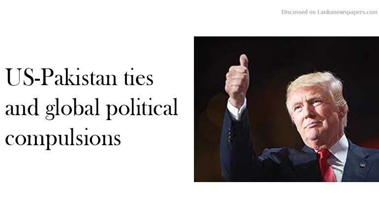 Sri Lanka News for US-Pakistan ties and global political compulsions