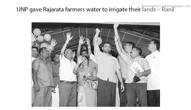 Sri Lanka News for UNP gave Rajarata farmers water to irrigate their lands – Ranil