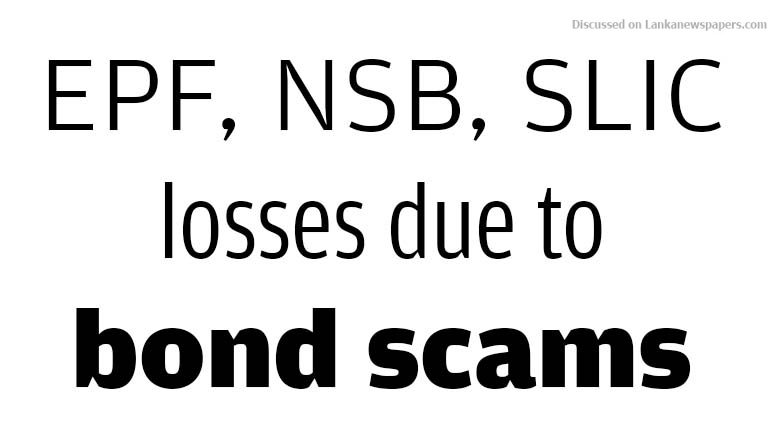 Sri Lanka News for EPF, NSB, SLIC losses due to bond scams exceed Rs. 31 billion