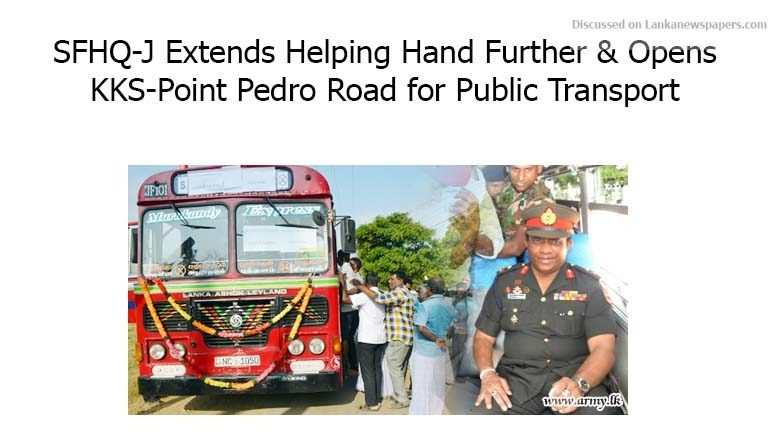 Sri Lanka News for SFHQ-J Extends Helping Hand Further & Opens KKS-Point Pedro Road for Public Transport