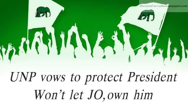 Sri Lanka News for UNP vows to protect President won't let JO, own him
