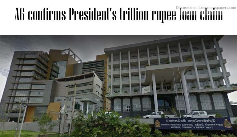Sri Lanka News for AG confirms President's trillion rupee loan claim