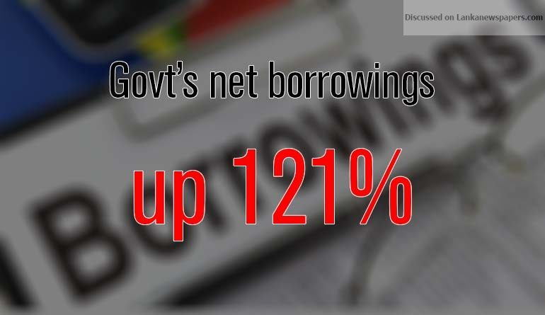 Sri Lanka News for Govt's net borrowings up 121%