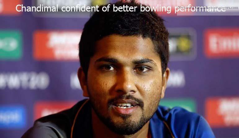 Sri Lanka News for Chandimal confident of better bowling performance