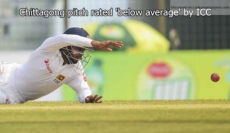 Sri Lanka News for Chittagong pitch rated 'below average' by ICC