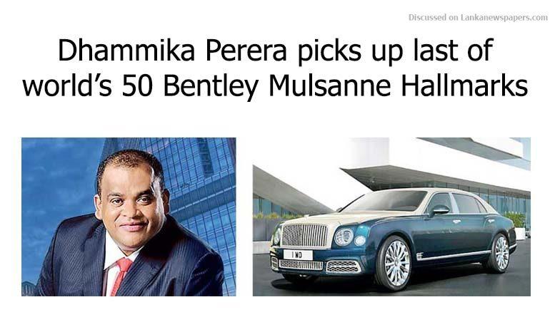 Sri Lanka News for Dhammika Perera picks up last of world's 50 Bentley Mulsanne Hallmarks