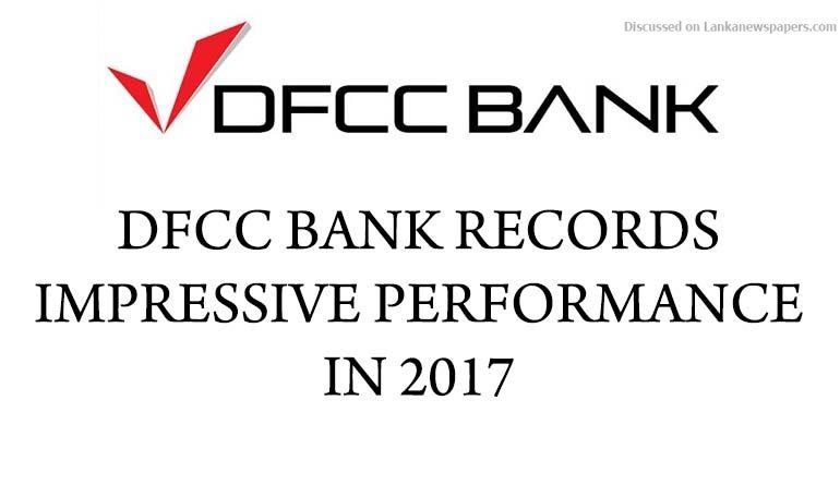 Sri Lanka News for DFCC BANK RECORDS IMPRESSIVE PERFORMANCE IN 2017