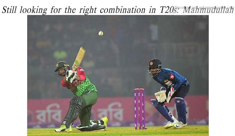 Sri Lanka News for Still looking for the right combination in T20s: Mahmudullah