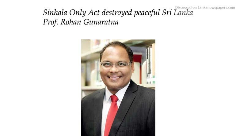 Sri Lanka News for Sinhala Only Act destroyed peaceful Sri Lanka: Prof. Rohan Gunaratna
