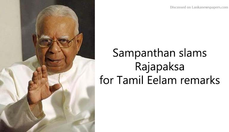 Sri Lanka News for Sampanthan slams Rajapaksa for Tamil Eelam remarks