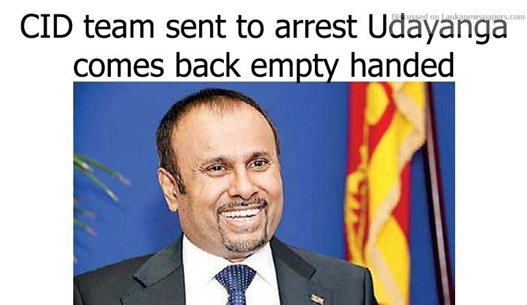 Sri Lanka News for CID team sent to arrest Udayanga comes back empty handed