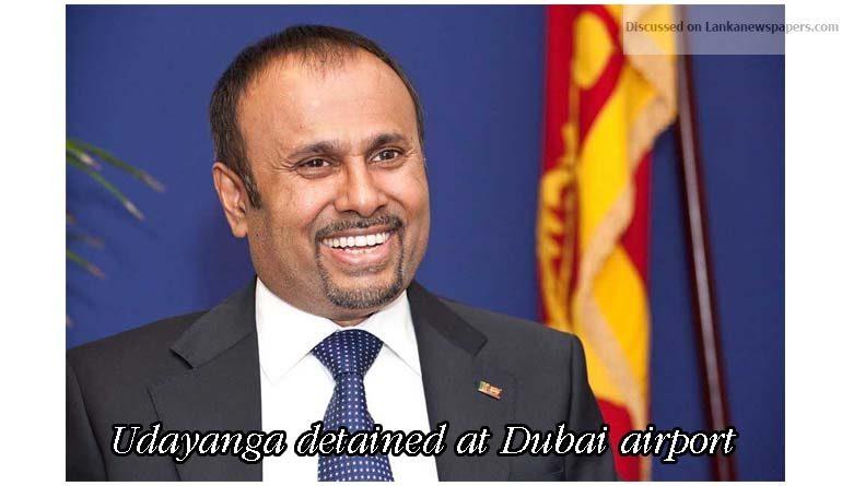 Sri Lanka News for Udayanga detained at Dubai airport