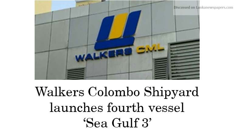 Sri Lanka News for Walkers Colombo Shipyard launches fourth vessel 'Sea Gulf 3'