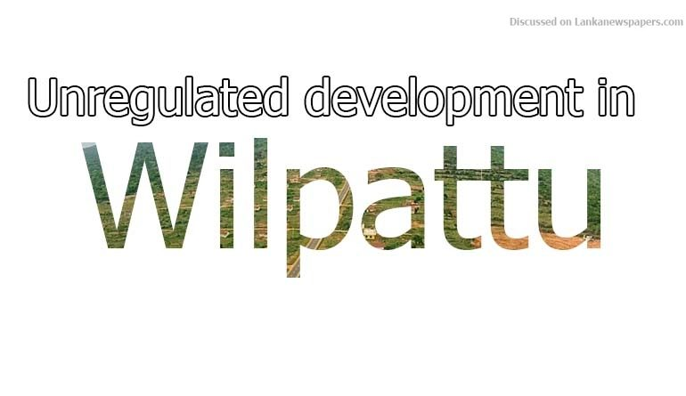 Sri Lanka News for Unregulated development in Wilpattu