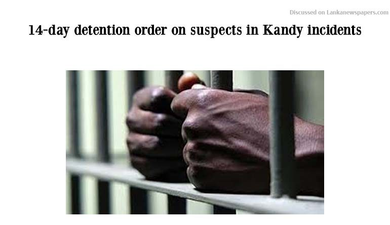 Sri Lanka News for 14-day detention order on suspects in Kandy incidents