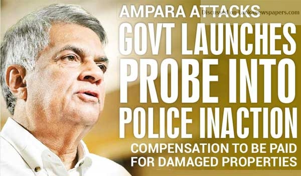 Sri Lanka News for Ampara attacks Govt launches probe into Police inaction Compensation to be paid for damaged properties