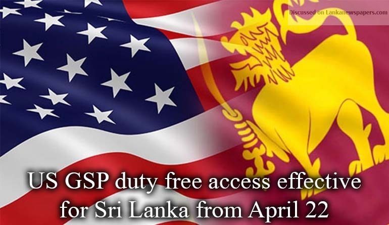 Sri Lanka News for US GSP duty free access effective for Sri Lanka from April 22