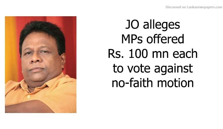 Sri Lanka News for JO alleges MPs offered Rs. 100 mn each to vote against no-faith motion