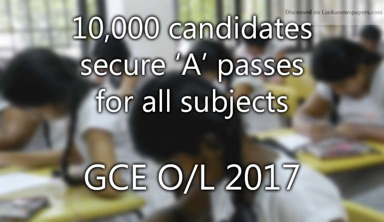 Sri Lanka News for GCE O/L 2017: 10,000 candidates secure 'A' passes for all subjects