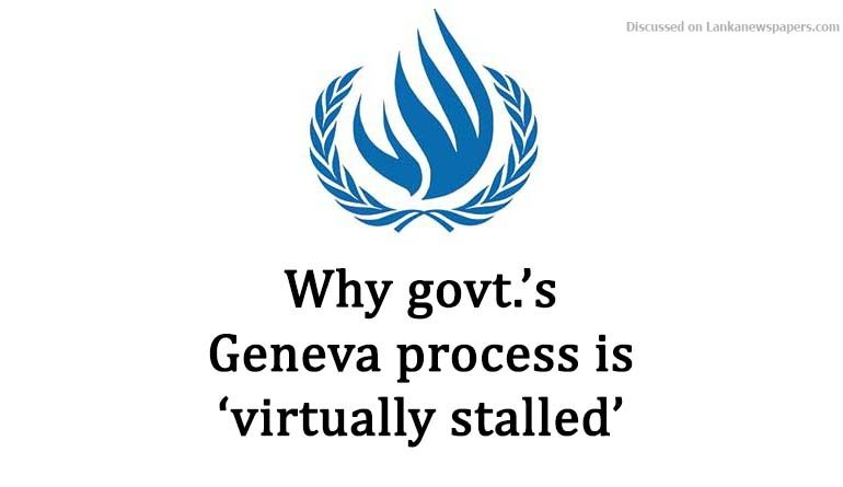 Sri Lanka News for Why govt.'s Geneva process is 'virtually stalled'