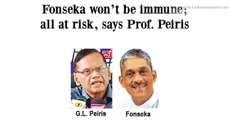 Sri Lanka News for Fonseka won't be immune; all at risk, says Prof. Peiris