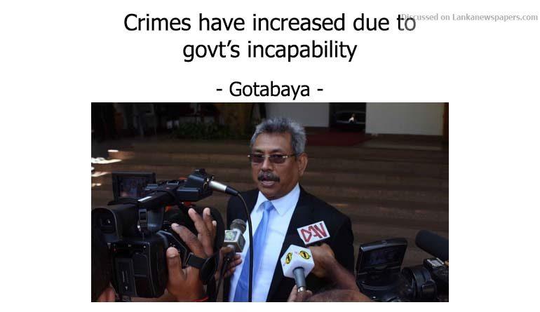 Sri Lanka News for Crimes have increased due to govt's incapability – Gotabaya