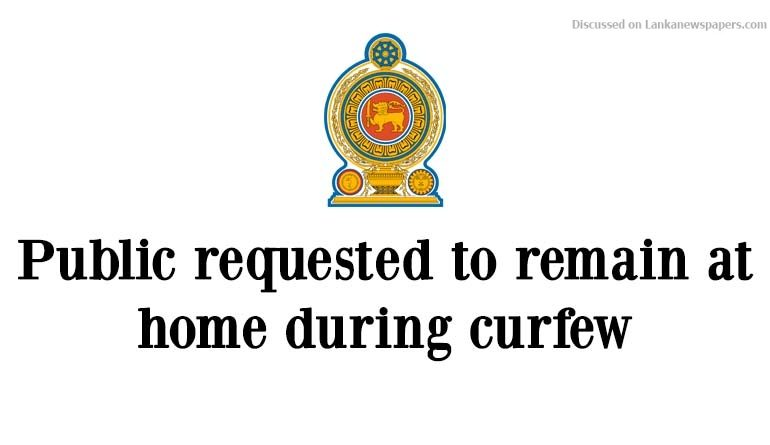 Sri Lanka News for Public requested to remain at home during curfew