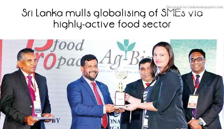 Sri Lanka News for Sri Lanka mulls globalising of SMEs via highly-active food sector