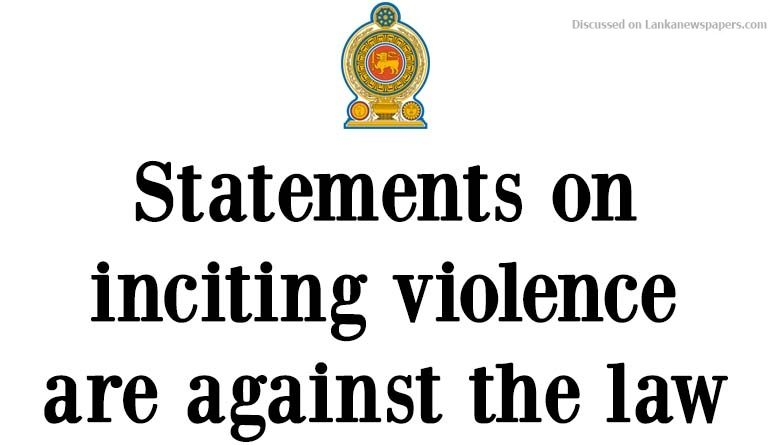 Sri Lanka News for Statements on inciting violence are against the law