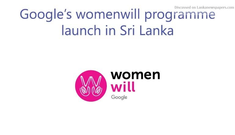 Sri Lanka News for Google's womenwill programme-launch in Sri Lanka