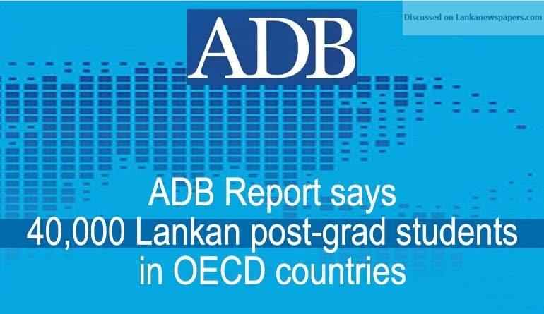 Sri Lanka News for ADB Report says 40,000 Lankan post-grad students in OECD countries