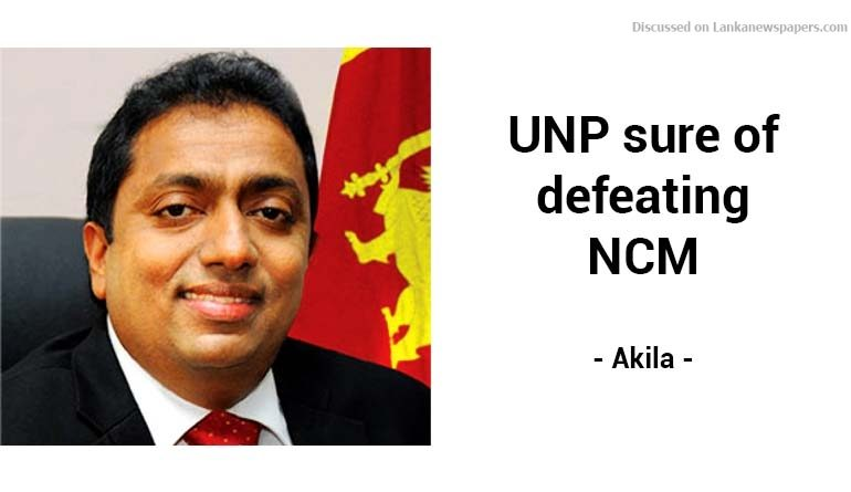 Sri Lanka News for UNP sure of defeating NCM – Akila