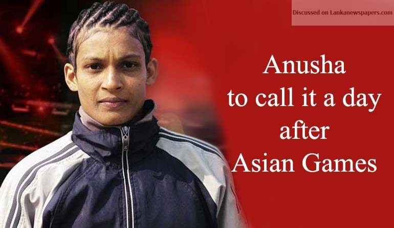 Sri Lanka News for Anusha to call it a day after Asian Games