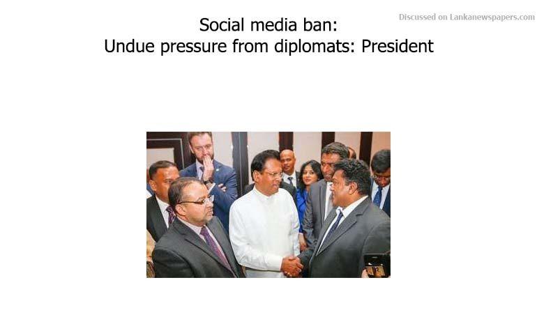 Sri Lanka News for Social media ban: Undue pressure from diplomats: President